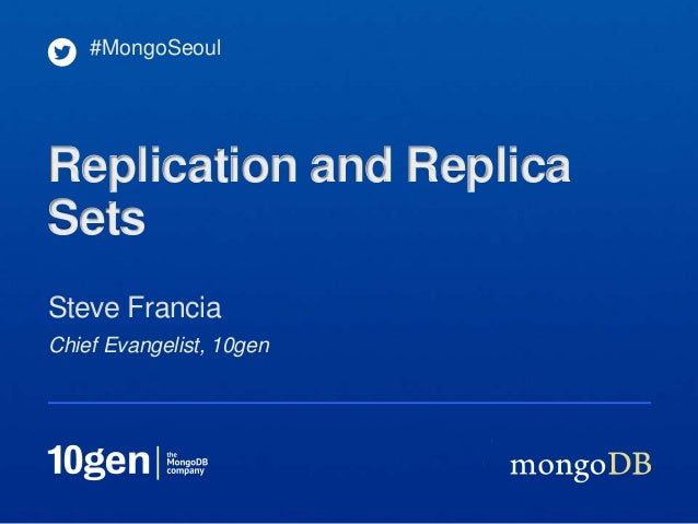 #MongoSeoulReplication and ReplicaSetsSteve FranciaChief Evangelist, 10gen