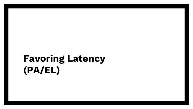 Favoring Latency (PA/EL)