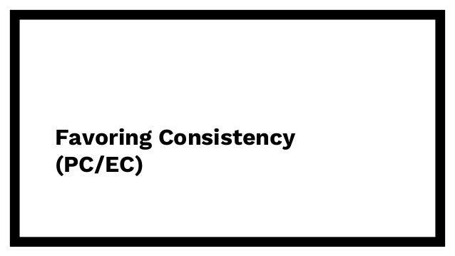Favoring Consistency (PC/EC)