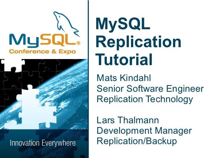 MySQLReplicationTutorialMats KindahlSenior Software EngineerReplication TechnologyLars ThalmannDevelopment ManagerReplicat...