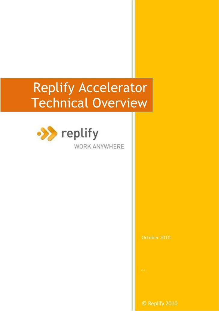 Replify AcceleratorTechnical Overview                  October 2010                 V1.1                  © Replify 2010