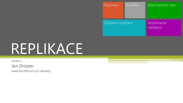 Replikace    Konflikty   Materialized view                              Základní replikace       Multimaster              ...