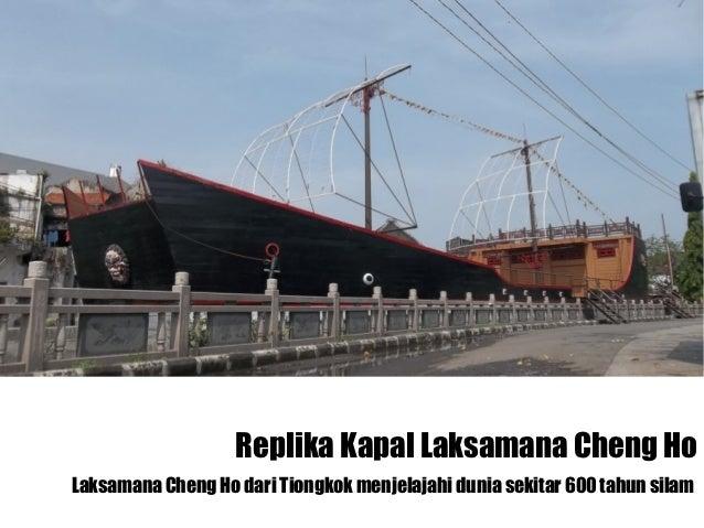 Replika Kapal Laksamana Cheng HoLaksamana Cheng Ho dari Tiongkok menjelajahi dunia sekitar 600 tahun silam