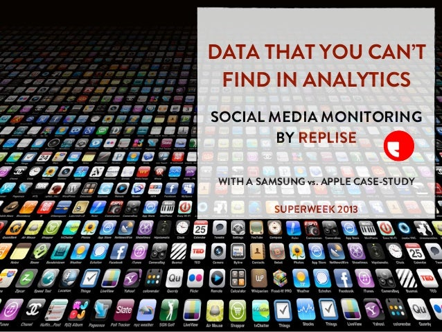 DATA THAT YOU CAN'T FIND IN ANALYTICSSOCIAL MEDIA MONITORING        BY REPLISEWITH A SAMSUNG vs. APPLE CASE-STUDY         ...