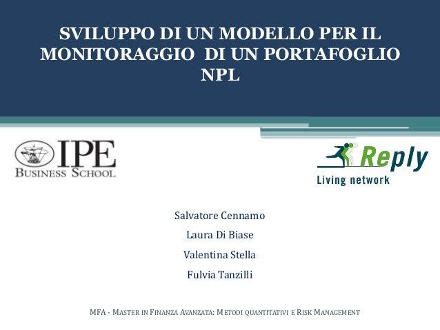 SVILUPPO DI UN MODELLO PER IL MONITORAGGIO DI UN PORTAFOGLIO NPL MFA - MASTER IN FINANZA AVANZATA: METODI QUANTITATIVI E R...