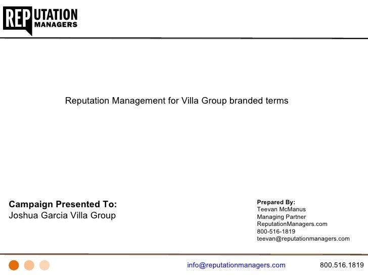 Campaign Presented To:  Joshua Garcia Villa Group Prepared By: Teevan McManus  Managing Partner ReputationManagers.com  80...