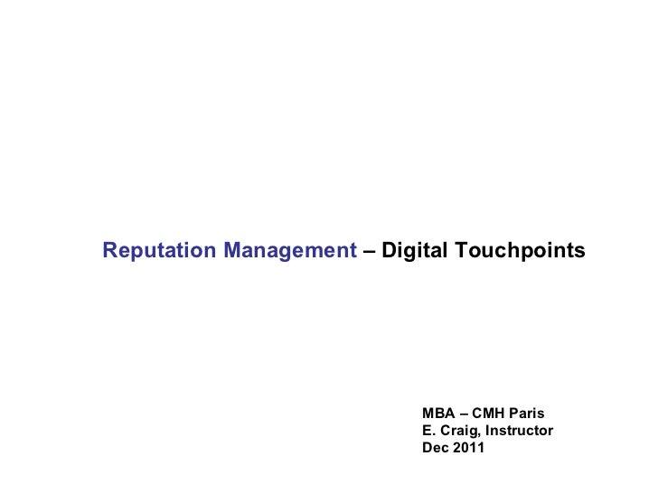 Reputation Management  – Digital Touchpoints MBA – CMH Paris E. Craig, Instructor Dec 2011