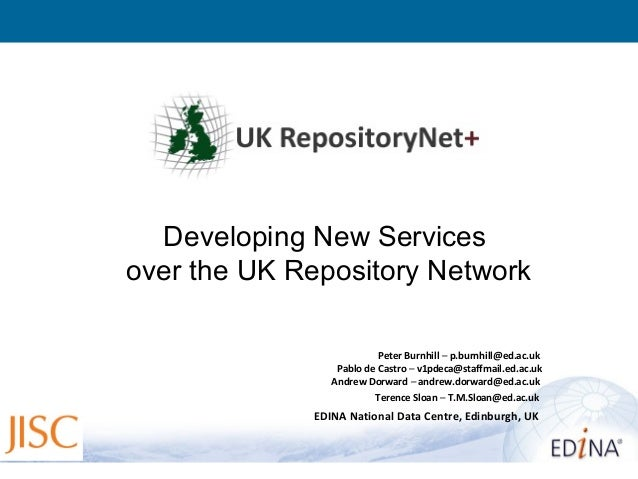 Developing New Servicesover the UK Repository Network                          Peter Burnhill – p.burnhill@ed.ac.uk       ...