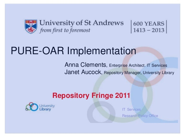 PURE-OAR Implementation<br />Anna Clements, Enterprise Architect. IT Services<br />Janet Aucock, Repository Manager, Unive...