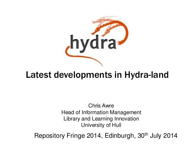 Latest developments in Hydra-land  Chris Awre  Head of Information Management  Library and Learning Innovation  University...