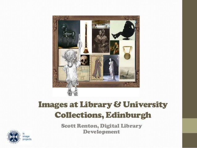 Images at Library & University Collections, Edinburgh Scott Renton, Digital Library Development
