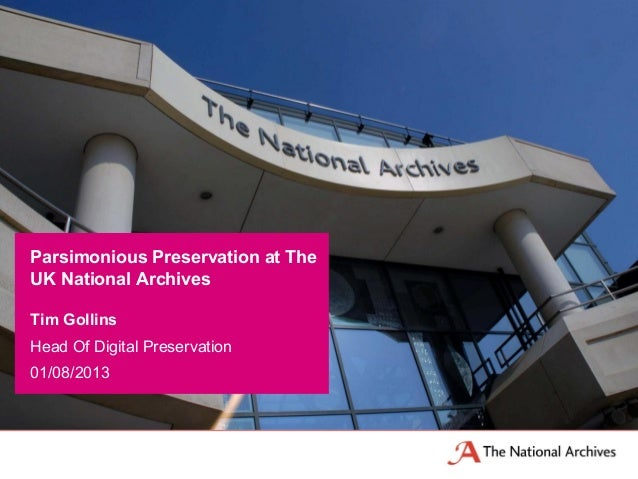 Tim Gollins Head Of Digital Preservation 01/08/2013 Parsimonious Preservation at The UK National Archives