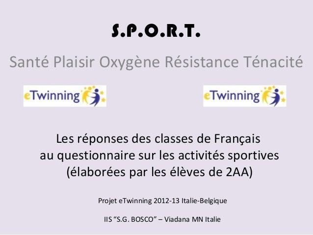 Santé Plaisir Oxygène Résistance TénacitéS.P.O.R.T.Les réponses des classes de Françaisau questionnaire sur les activités ...