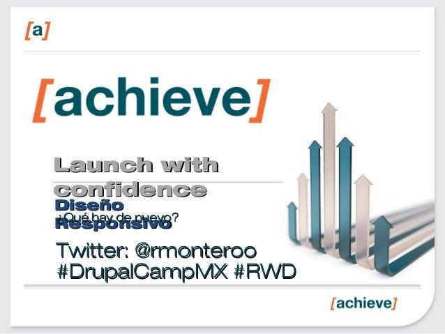 Launch withLaunch with confidenceconfidence DiseñoDiseño ResponsivoResponsivo¿Qué hay de nuevo?¿Qué hay de nuevo? Twitter:...