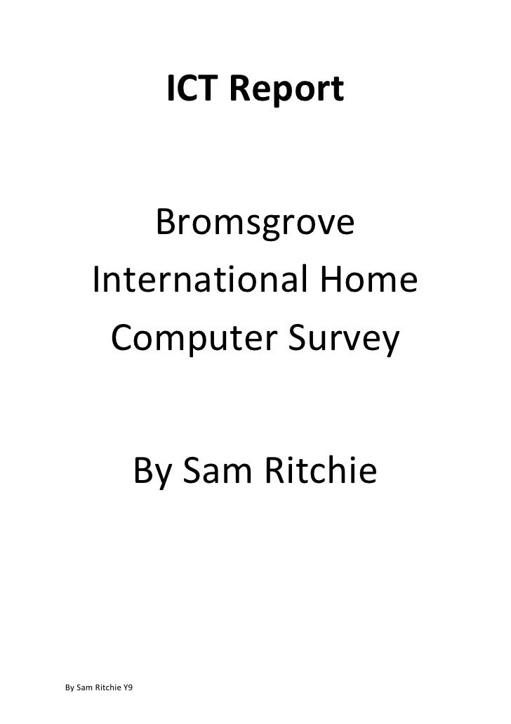 ICT Report<br />Bromsgrove International Home Computer Survey<br />By Sam Ritchie<br />Introduction<br />Year 9 did a surv...