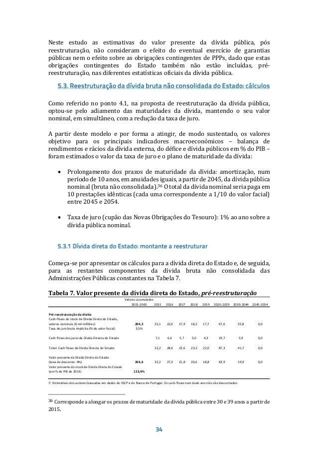 Daí resultaria uma redução de valor presente da dívida, pós-reestruturação, inferior à estimada na Tabela 8 (113,7 mM€). T...