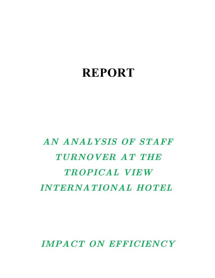 REPORT     AN ANALYSIS OF STAFF   TURNOVER AT THE    TROPICAL VIEW INTERNATIONAL HOTEL     IMPACT ON EFFICIENCY