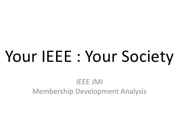 Your IEEE : Your Society               IEEE JMI    Membership Development Analysis