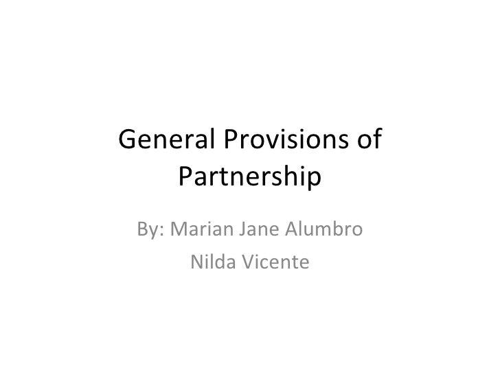 General Provisions of Partnership By: Marian Jane Alumbro Nilda Vicente