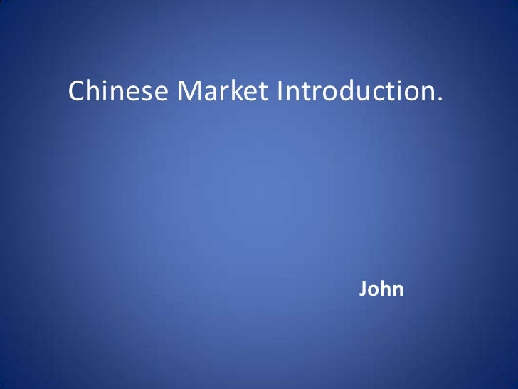 Chinese Market Introduction.<br />John<br />