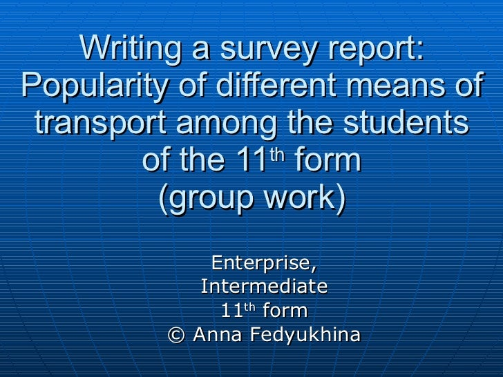 Writing a survey report: Popularity of different means of transport among the students of the 11 th  form (group work) Ent...
