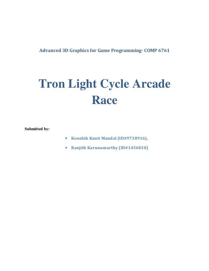 Advanced 3D Graphics for Game Programming- COMP 6761       Tron Light Cycle Arcade                RaceSubmitted by:       ...