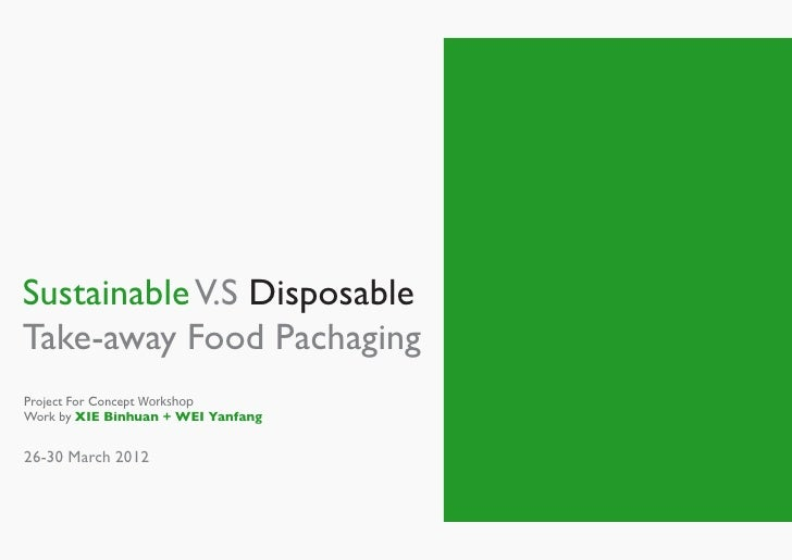 Sustainable V.S DisposableTake-away Food PachagingProject For Concept WorkshopWork by XIE Binhuan + WEI Yanfang26-30 March...