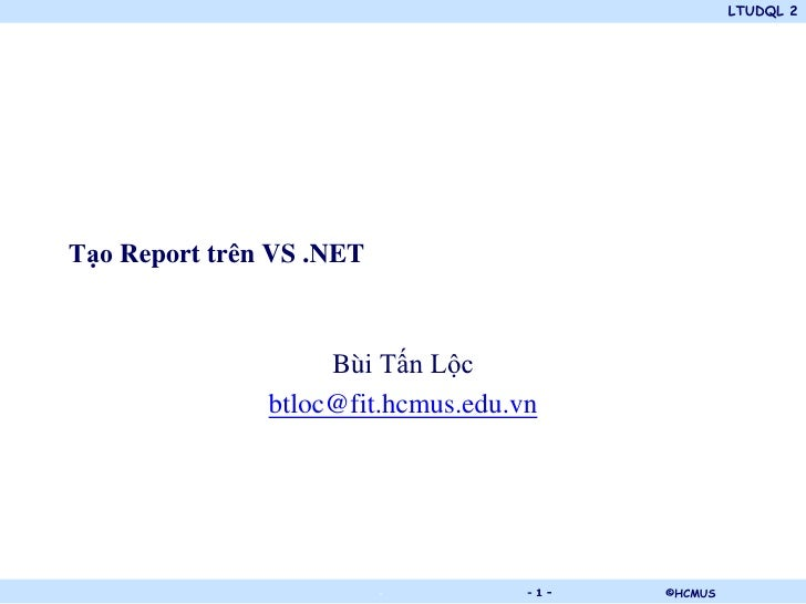 LTUDQL 2Tạo Report trên VS .NET                    Bùi Tấn Lộc               btloc@fit.hcmus.edu.vn                       ...