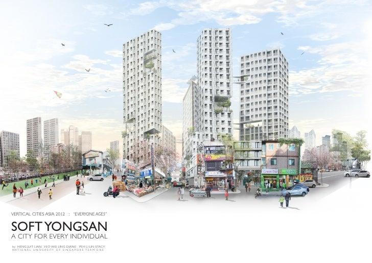 "VERTICAL CITIES ASIA 2012 : ""EVERYONE AGES""SOFT YONGSANA CITY FOR EVERY INDIVIDUALby HENG JUIT LIAN YEO WEI LING DIANE PEH..."