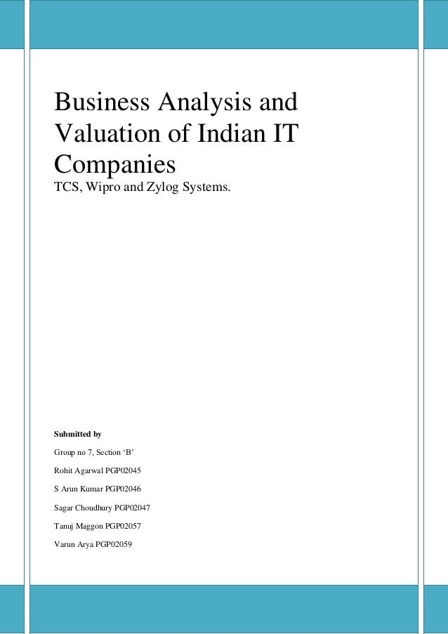 Business Analysis andValuation of Indian ITCompaniesTCS, Wipro and Zylog Systems.Submitted byGroup no 7, Section 'B'Rohit ...