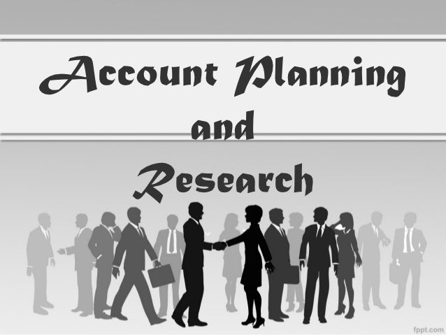 Account Planning     and   Research