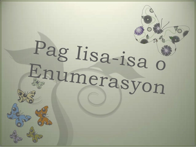 Ang Pag iisa isa oEnumerasyon   Simpleng   Pag Iisa isa          -Ito ay ang pagtalakay      sa pangunahing paksa at     ...