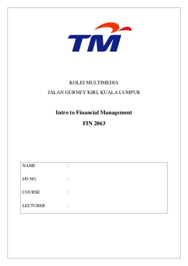KOLEJ MULTIMEDIA           JALAN GURNEY KIRI, KUALA LUMPUR             Intro to Financial Management                      ...