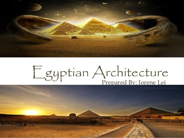 Egyptian Architecture          Prepared By: Jorene Lei