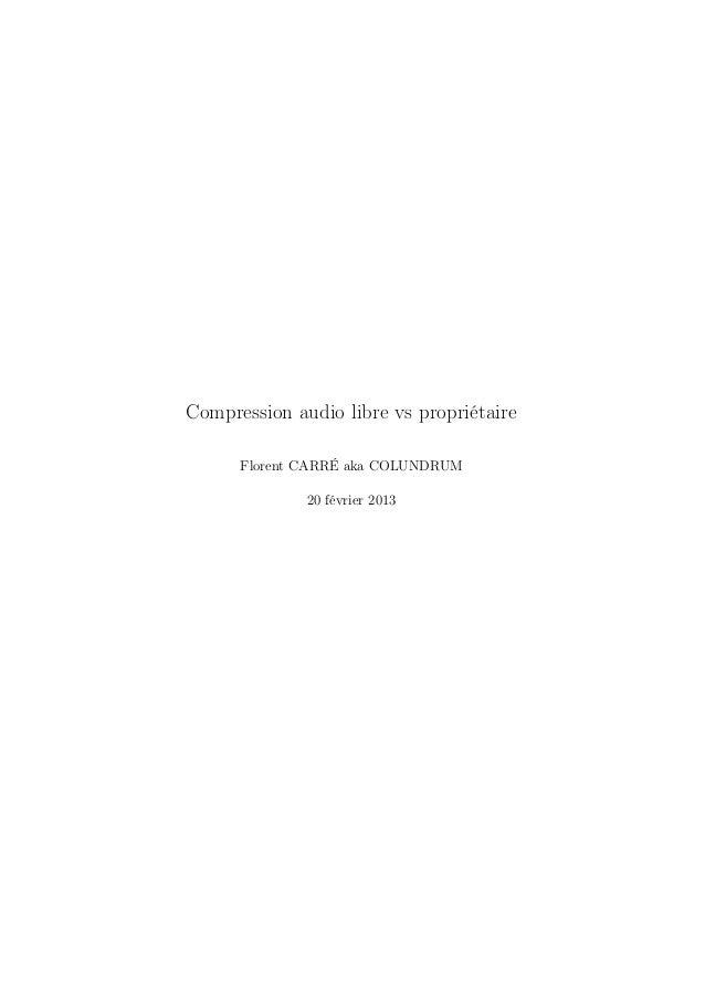 Compression audio libre vs propriétaire      Florent CARRÉ aka COLUNDRUM              20 février 2013
