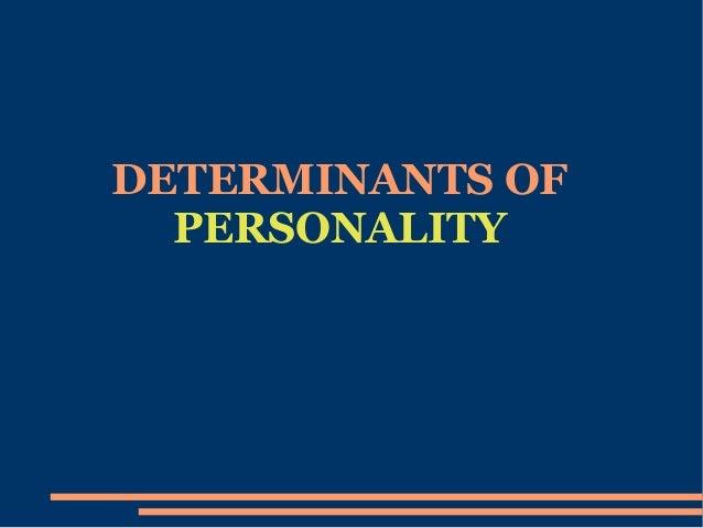 DETERMINANTS OFPERSONALITY