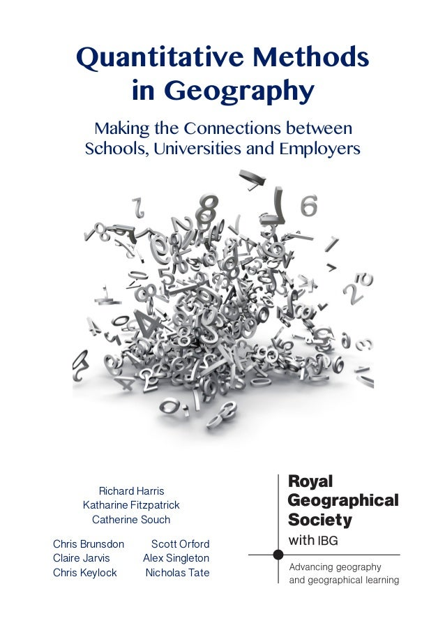 Quantitative Methods in Geography Making the Connections between Schools, Universities and Employers Richard Harris Kathar...