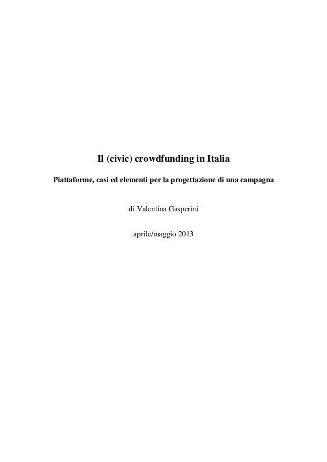 Il (civic) crowdfunding in Italia Piattaforme, casi ed elementi per la progettazione di una campagna di Valentina Gasperin...