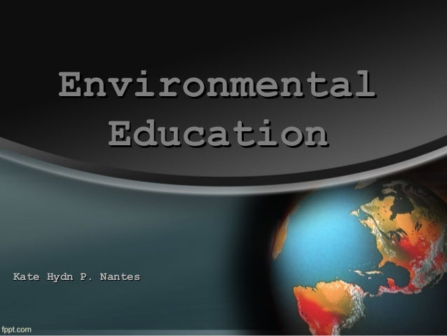 Environmental Education  Kate Hydn P. Nantes
