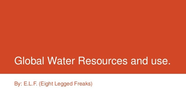 Global Water Resources and use. By: E.L.F. (Eight Legged Freaks)