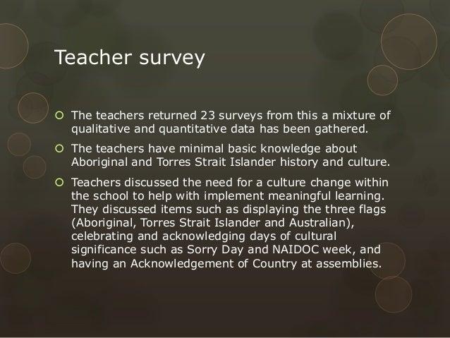 Teacher survey  The teachers returned 23 surveys from this a mixture of qualitative and quantitative data has been gather...
