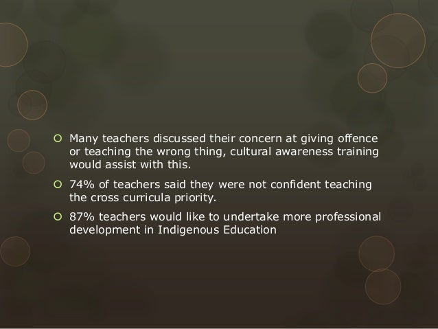  Many teachers discussed their concern at giving offence or teaching the wrong thing, cultural awareness training would a...