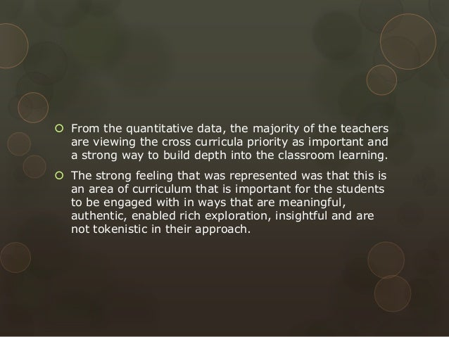  From the quantitative data, the majority of the teachers are viewing the cross curricula priority as important and a str...