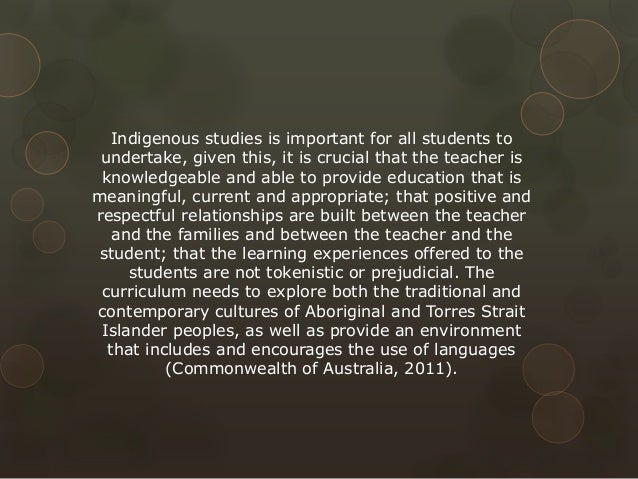 Indigenous studies is important for all students to undertake, given this, it is crucial that the teacher is knowledgeable...