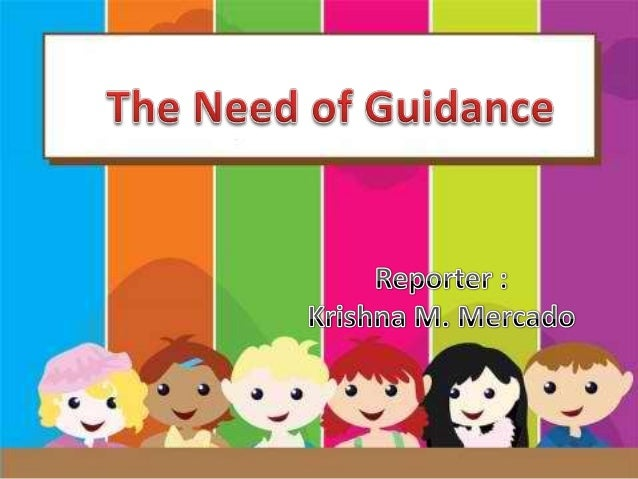 Need of Guidance and Counseling •Pre – School Learners