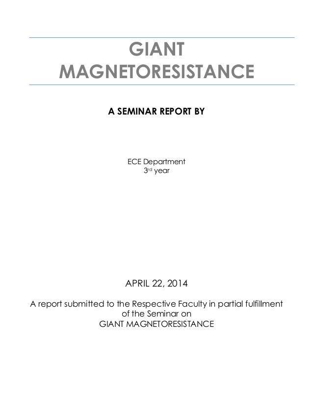 GIANT MAGNETORESISTANCE A SEMINAR REPORT BY ECE Department 3rd year APRIL 22, 2014 A report submitted to the Respective Fa...