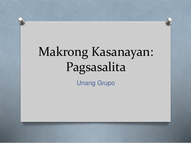 Makrong Kasanayan: Pagsasalita Unang Grupo