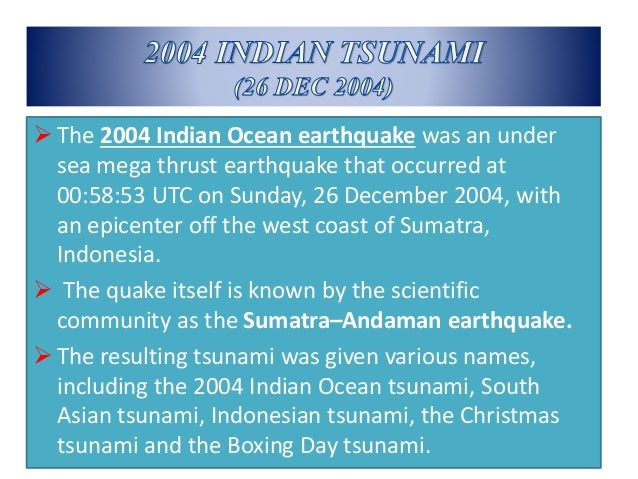essay on tsunami 2004 Tsunami of 2004, caused by a 90 magnitude earthquake, is the most devastating  tsunami in modern times, affecting 18 countries in southeast.