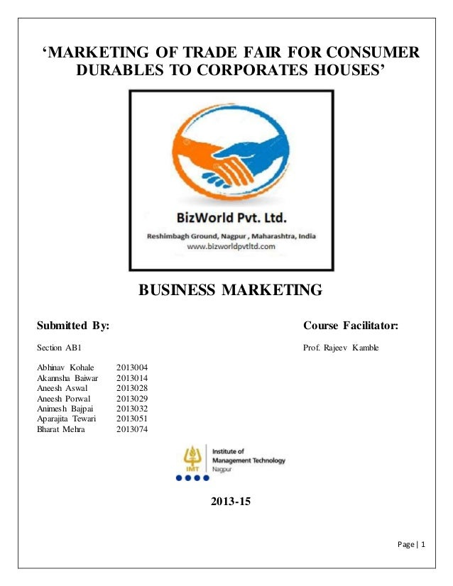 Page | 1 'MARKETING OF TRADE FAIR FOR CONSUMER DURABLES TO CORPORATES HOUSES' BUSINESS MARKETING Submitted By: Course Faci...