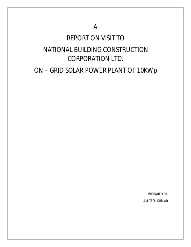 A REPORT ON VISIT TO NATIONAL BUILDING CONSTRUCTION CORPORATION LTD. ON – GRID SOLAR POWER PLANT OF 10KWp PREPARED BY: AMI...